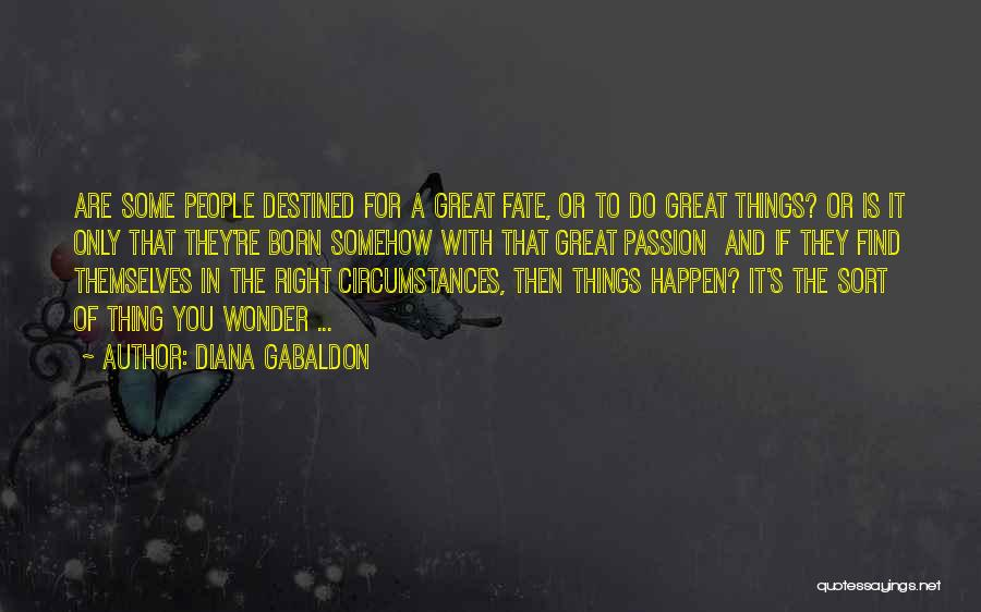 Destined For Great Things Quotes By Diana Gabaldon