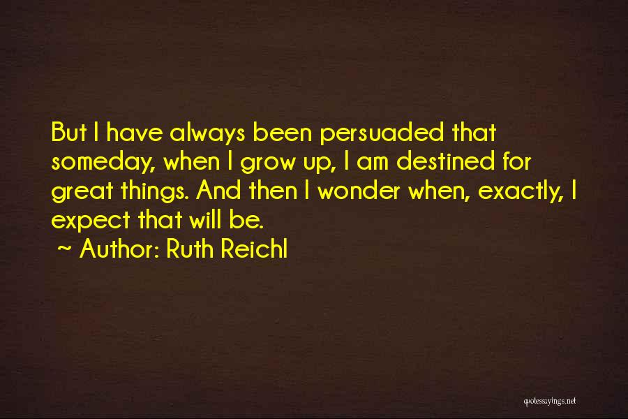 Destined For Great Things Quotes By Ruth Reichl