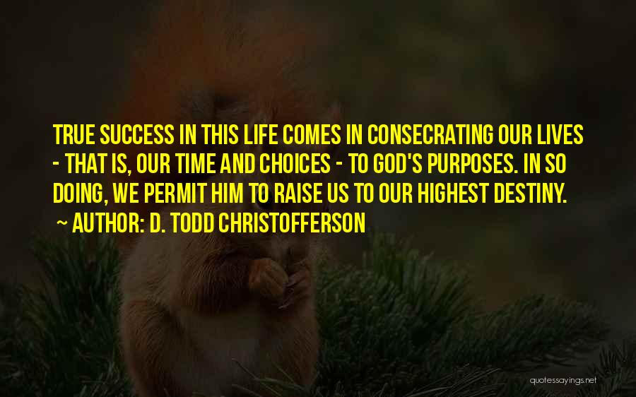Destiny And Success Quotes By D. Todd Christofferson