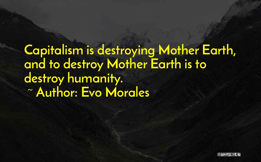 Destroying Mother Earth Quotes By Evo Morales