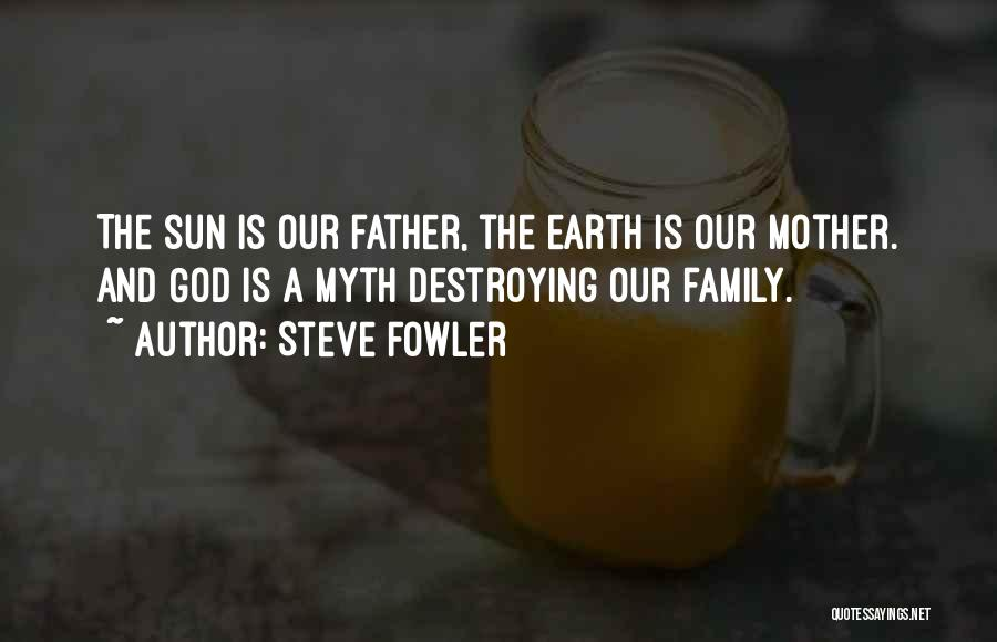 Destroying Mother Earth Quotes By Steve Fowler