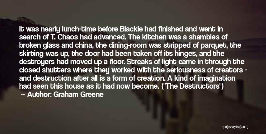 Destruction Before Creation Quotes By Graham Greene