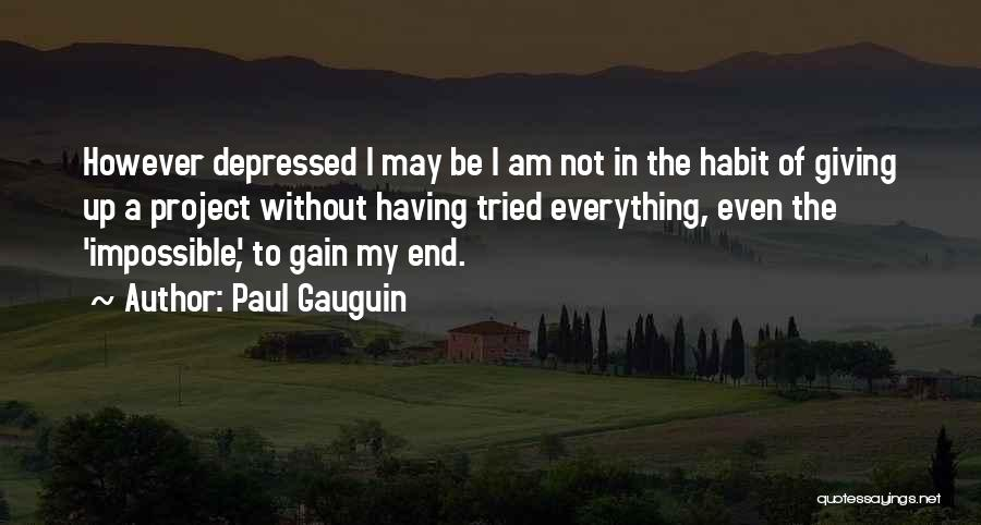 Determination And Not Giving Up Quotes By Paul Gauguin