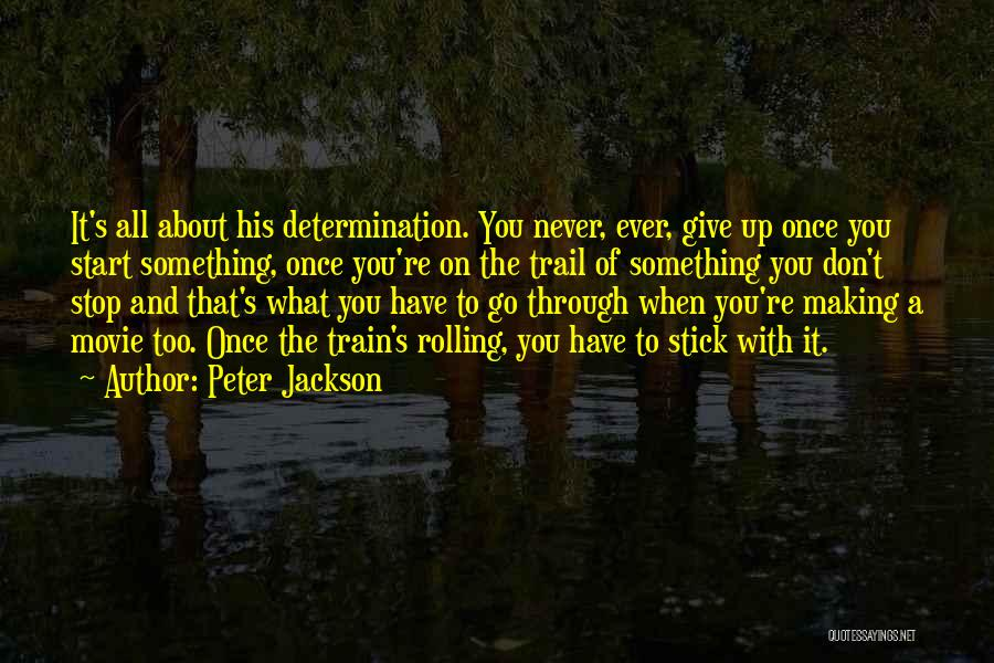 Determination And Not Giving Up Quotes By Peter Jackson