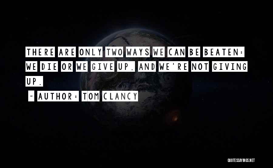 Determination And Not Giving Up Quotes By Tom Clancy