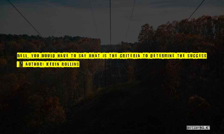 Determine Success Quotes By Kevin Rollins