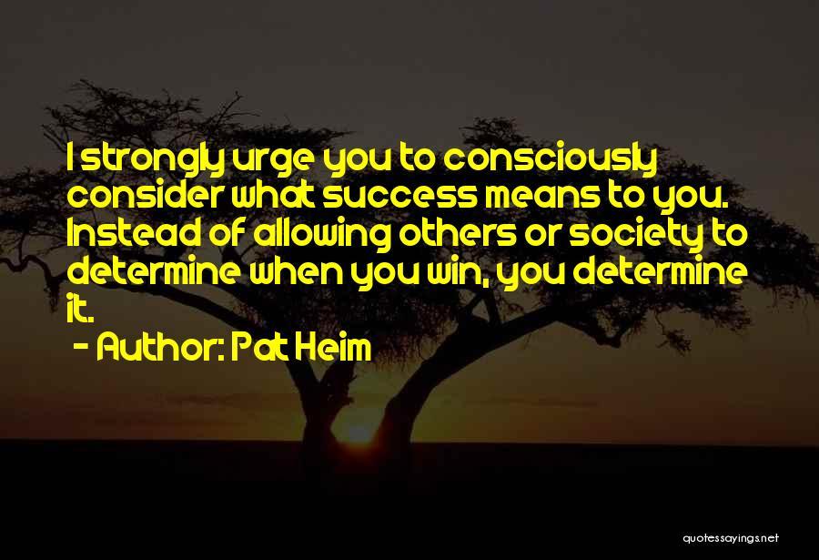 Determine Success Quotes By Pat Heim