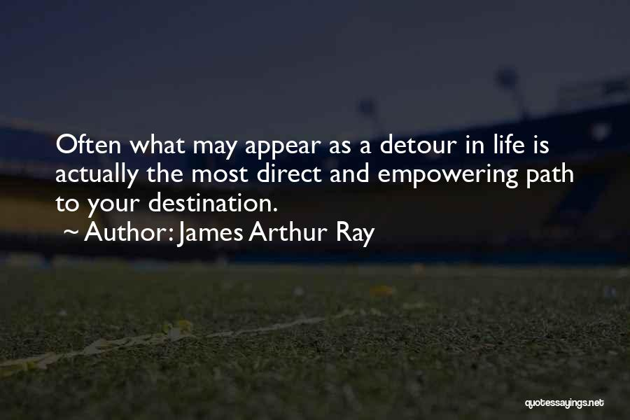 Detours In Life Quotes By James Arthur Ray