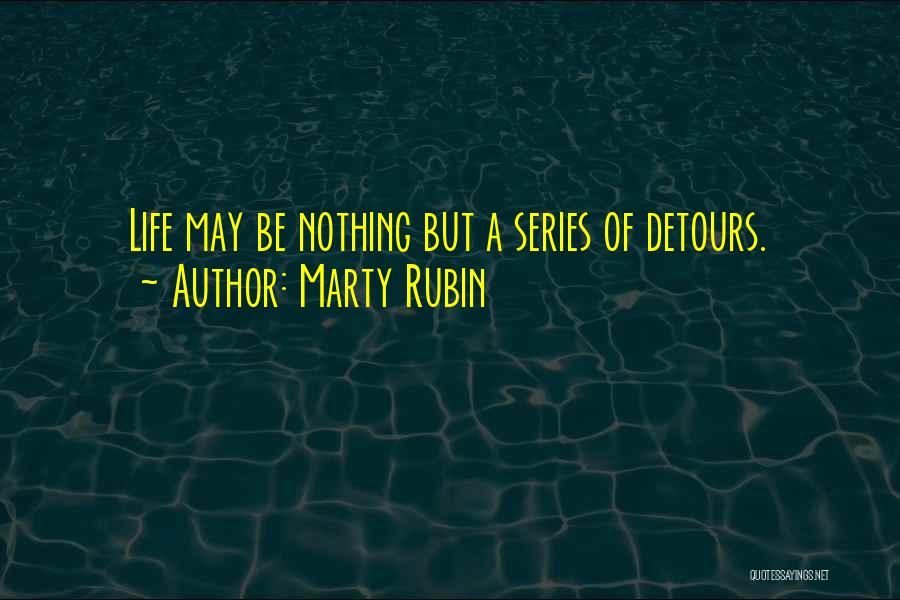 Detours In Life Quotes By Marty Rubin