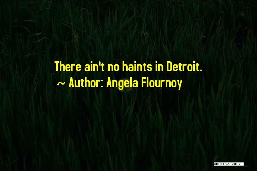 Detroit History Quotes By Angela Flournoy