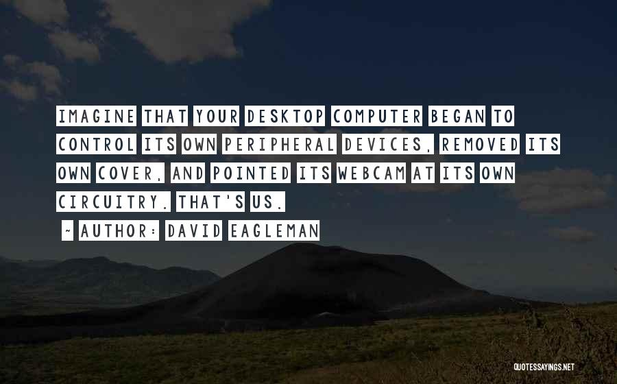 Devices Quotes By David Eagleman
