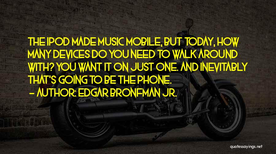 Devices Quotes By Edgar Bronfman Jr.