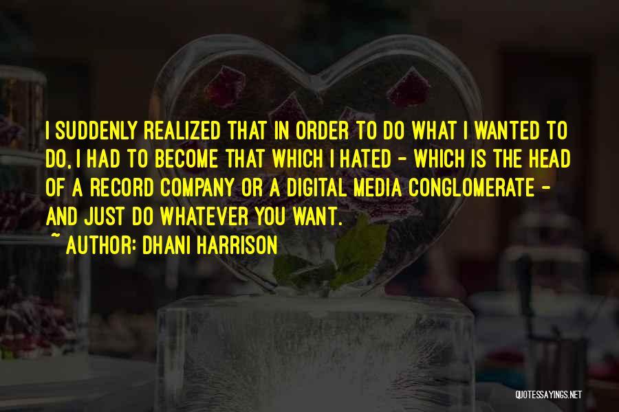 Dhani Harrison Quotes 2085832
