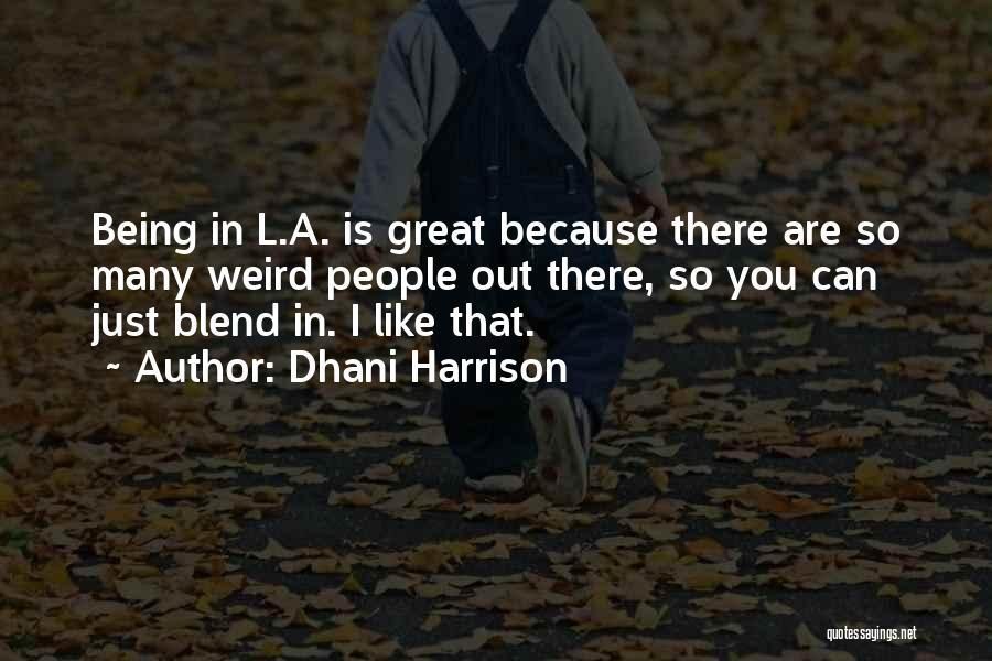 Dhani Harrison Quotes 2097655