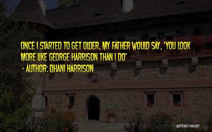 Dhani Harrison Quotes 2107412