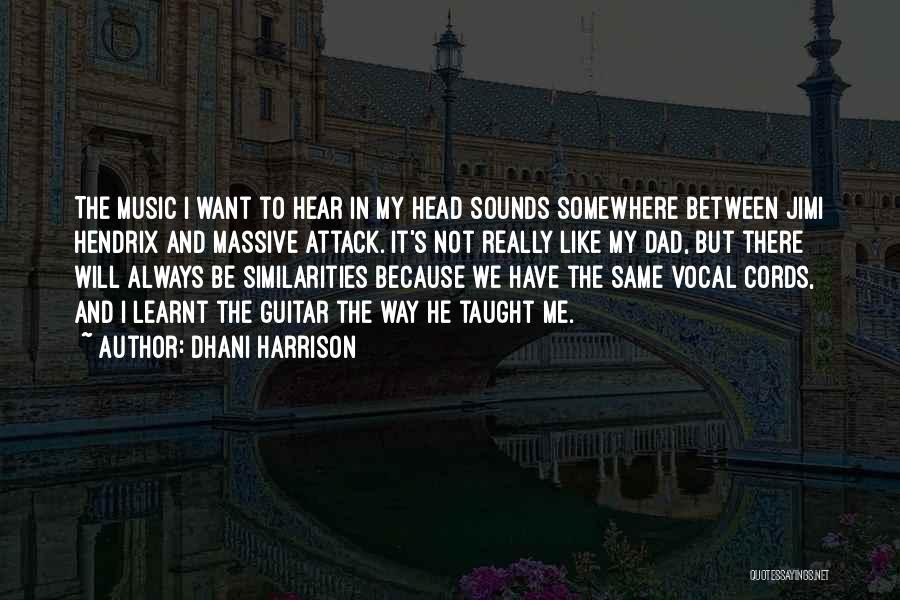 Dhani Harrison Quotes 499815