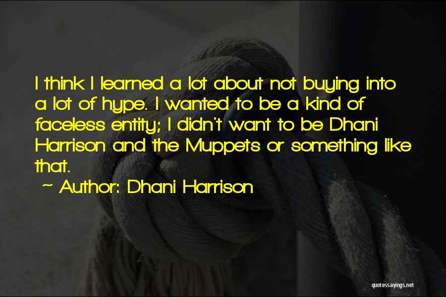 Dhani Harrison Quotes 880654