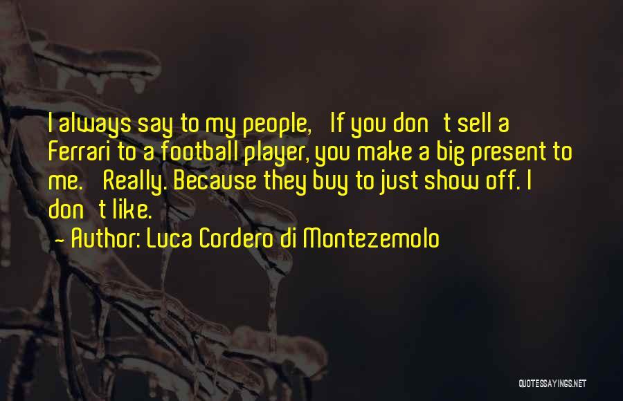Di Montezemolo Quotes By Luca Cordero Di Montezemolo