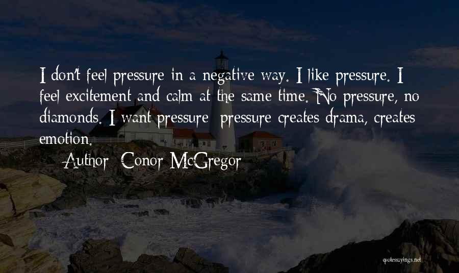 Diamonds Pressure Quotes By Conor McGregor