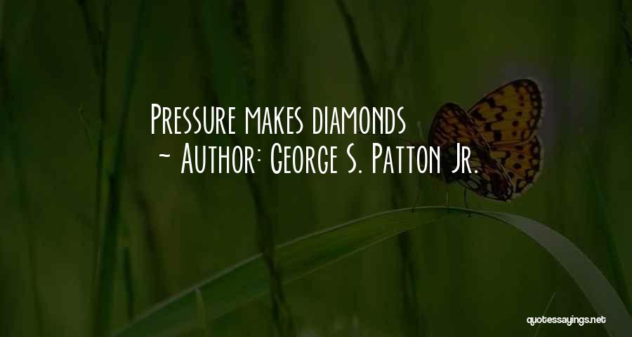 Diamonds Pressure Quotes By George S. Patton Jr.