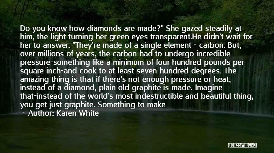Diamonds Pressure Quotes By Karen White