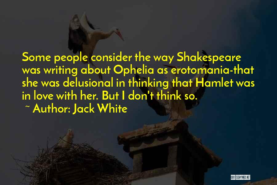 Did Hamlet Love Ophelia Quotes By Jack White