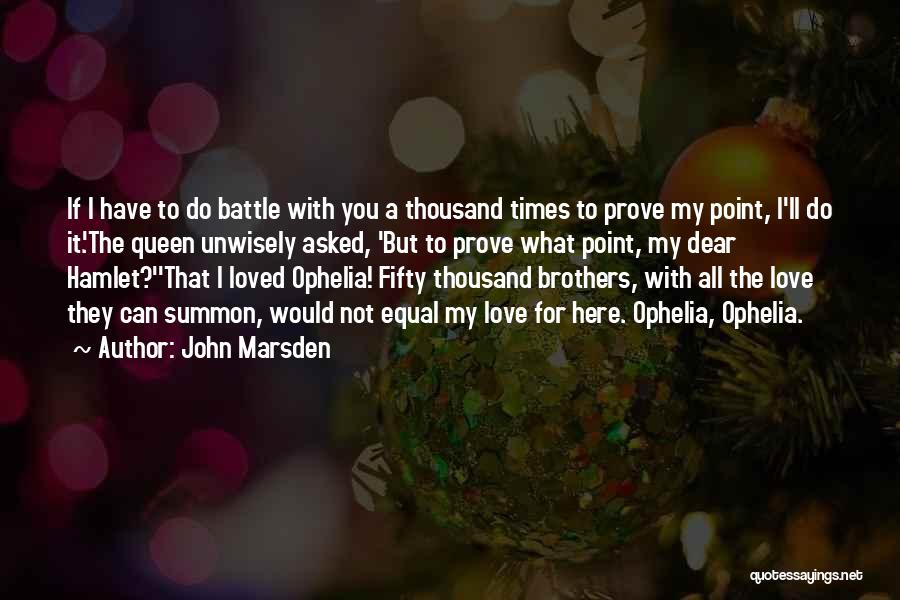 Did Hamlet Love Ophelia Quotes By John Marsden