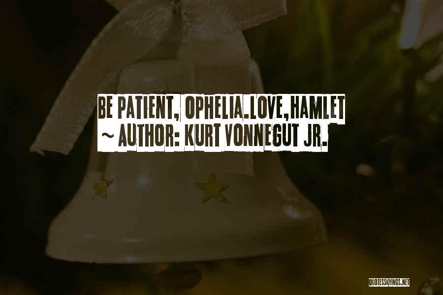 Did Hamlet Love Ophelia Quotes By Kurt Vonnegut Jr.
