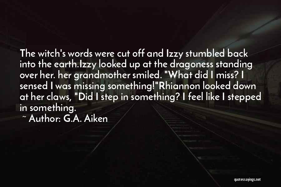 Did I Miss Something Quotes By G.A. Aiken