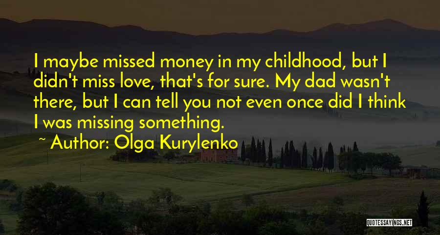 Did I Miss Something Quotes By Olga Kurylenko