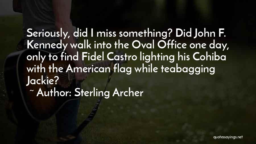Did I Miss Something Quotes By Sterling Archer
