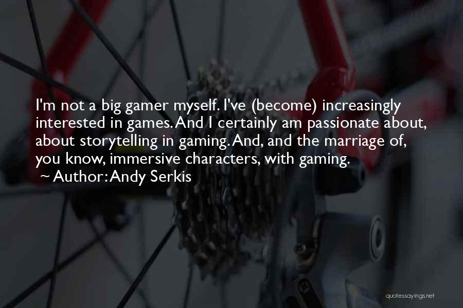 Did You Know Gaming Quotes By Andy Serkis
