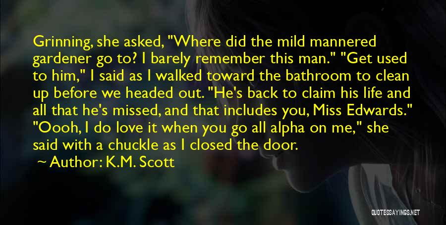 Did You Miss Me Quotes By K.M. Scott