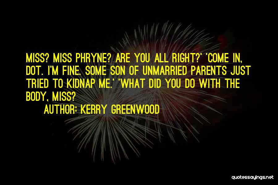 Did You Miss Me Quotes By Kerry Greenwood