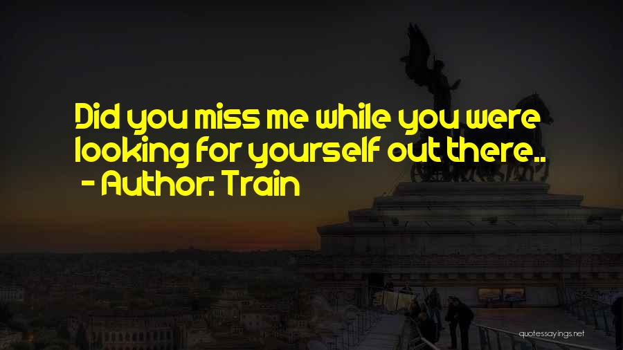 Did You Miss Me Quotes By Train