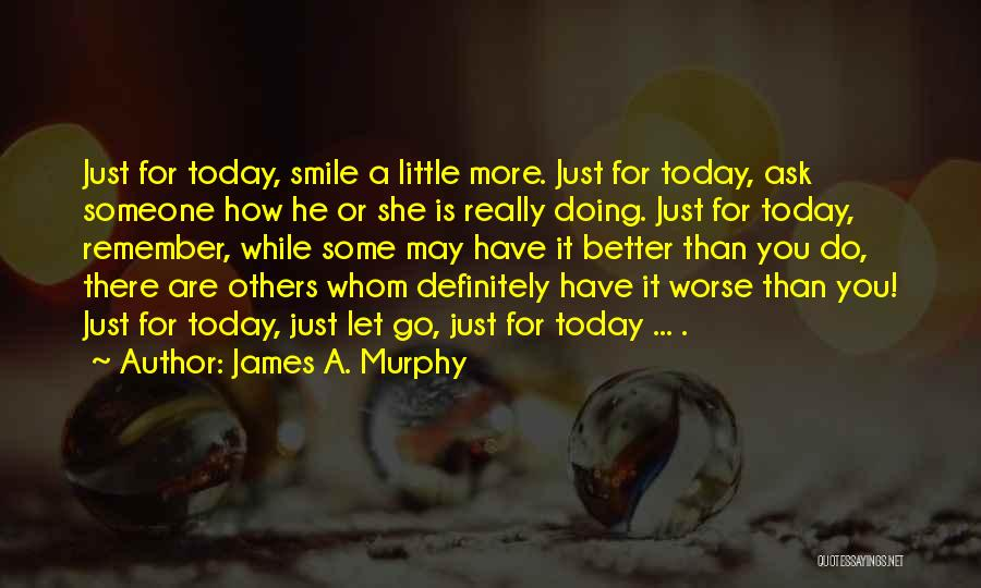 Did You Smile Today Quotes By James A. Murphy