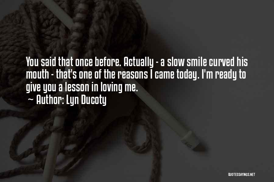Did You Smile Today Quotes By Lyn Ducoty