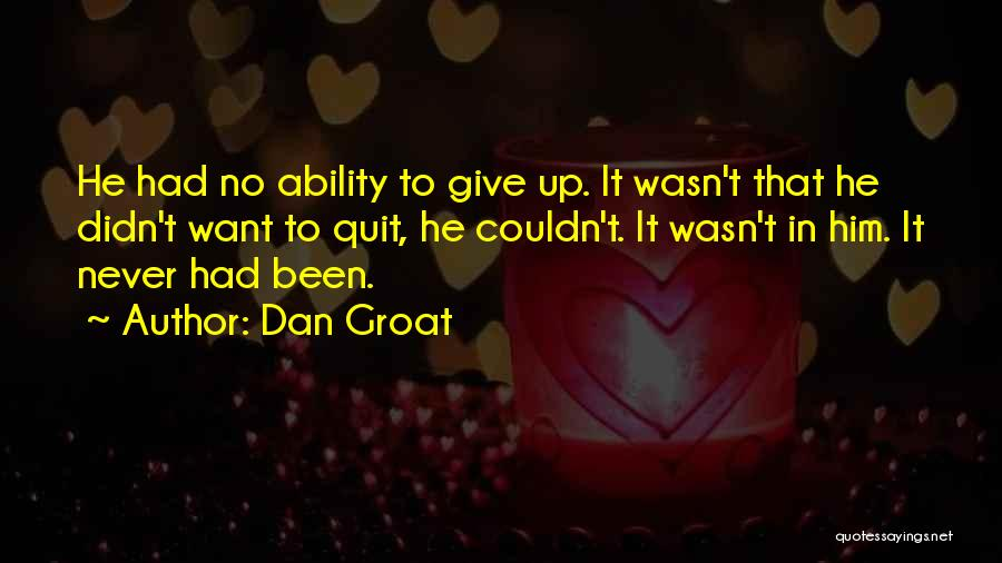 Didn't Give Up Quotes By Dan Groat