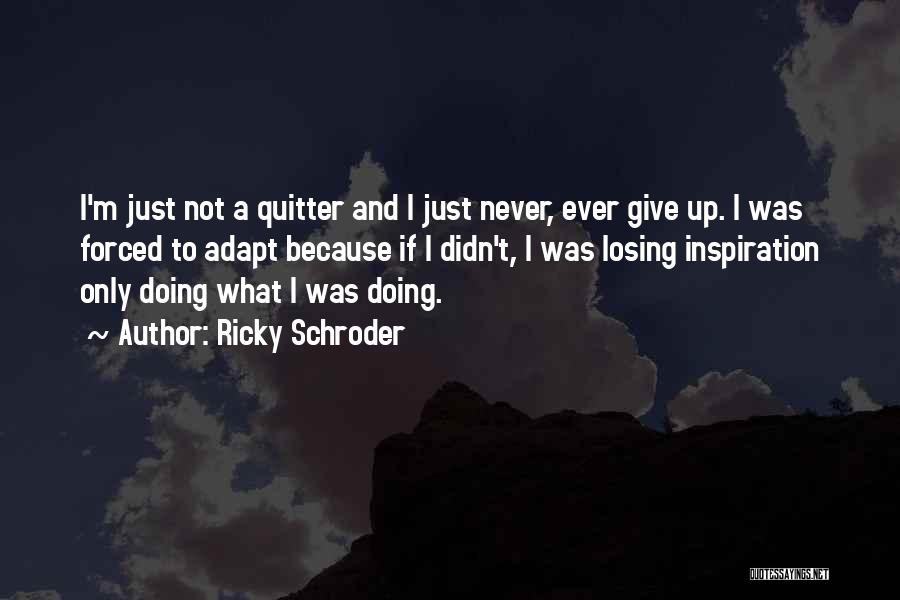 Didn't Give Up Quotes By Ricky Schroder