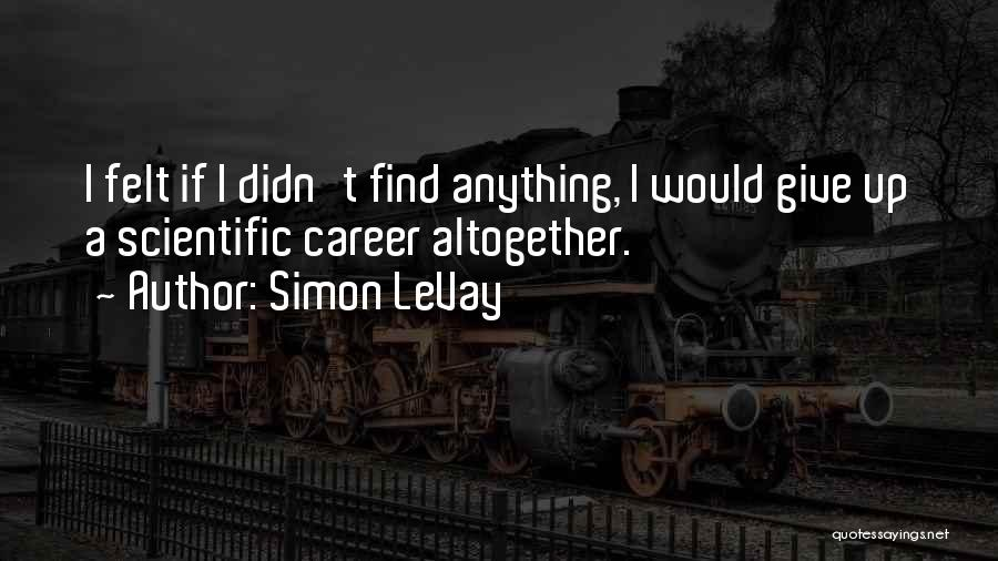 Didn't Give Up Quotes By Simon LeVay