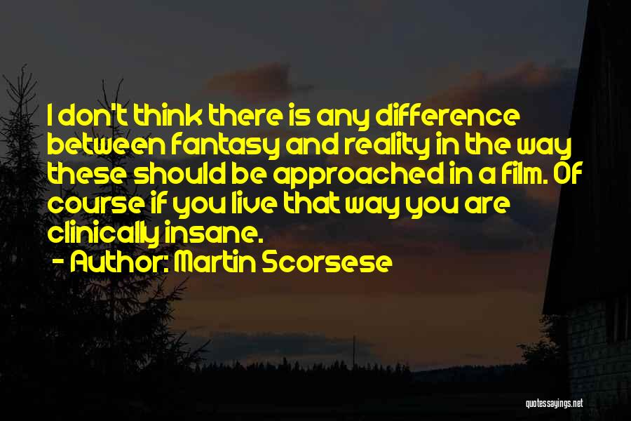 Difference Between Fantasy And Reality Quotes By Martin Scorsese