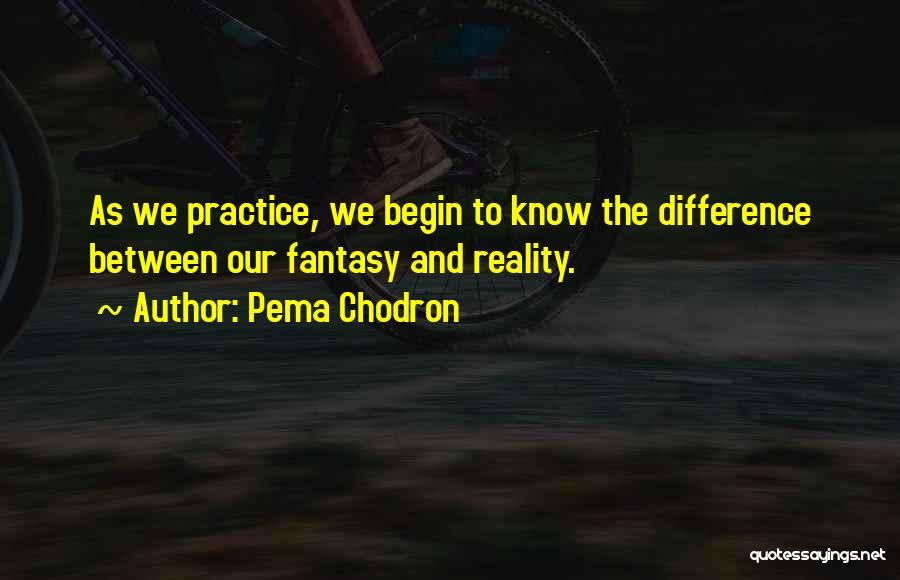 Difference Between Fantasy And Reality Quotes By Pema Chodron