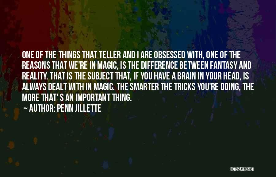 Difference Between Fantasy And Reality Quotes By Penn Jillette