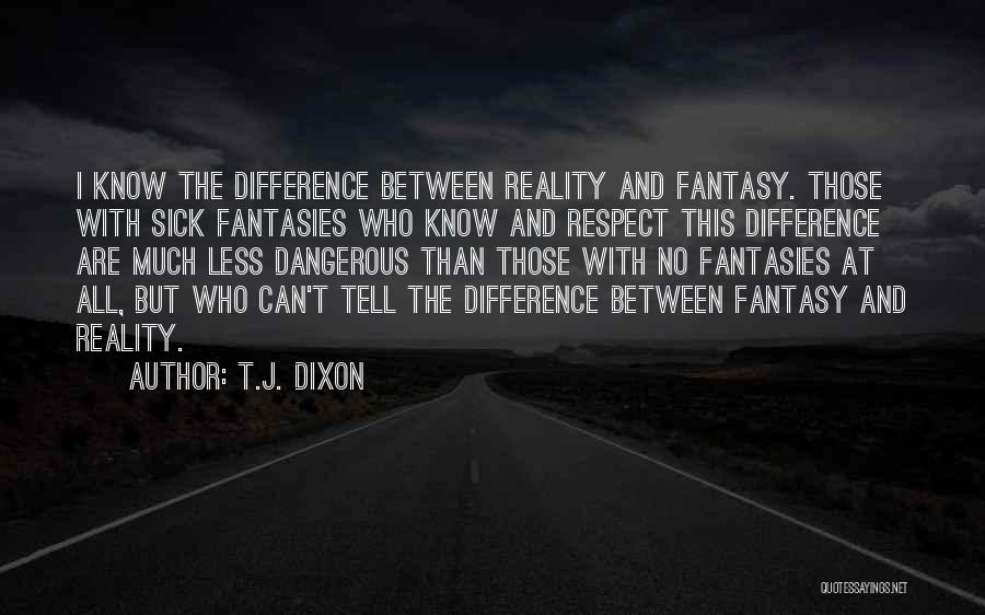 Difference Between Fantasy And Reality Quotes By T.J. Dixon