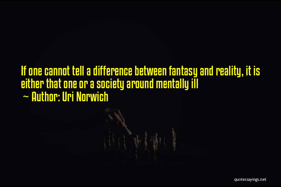 Difference Between Fantasy And Reality Quotes By Uri Norwich