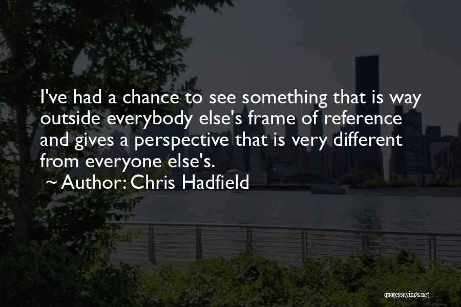 Different From Everyone Quotes By Chris Hadfield
