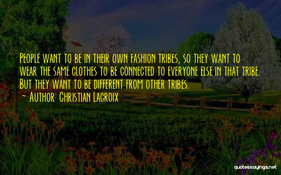 Different From Everyone Quotes By Christian Lacroix