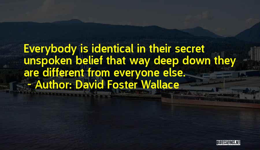 Different From Everyone Quotes By David Foster Wallace
