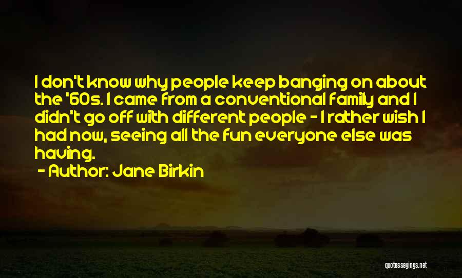 Different From Everyone Quotes By Jane Birkin
