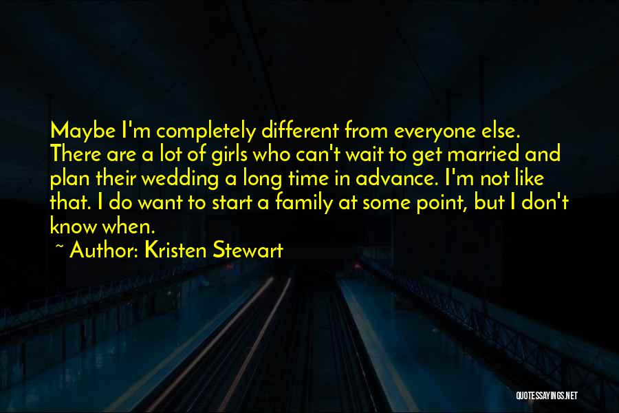 Different From Everyone Quotes By Kristen Stewart